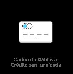 Cartão de débito e crédito sem anuidade